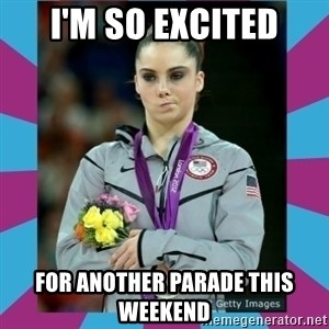 Makayla Maroney  - I'm so excited for another parade this weekend