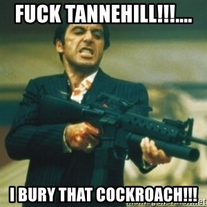 Tony Montana - FUCK Tannehill!!!.... I bury that cockroach!!!