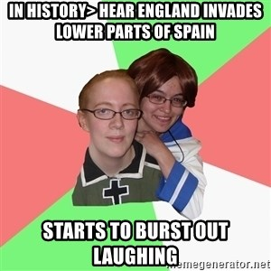Hetalia Fans - in history> hear england invades lower parts of spain starts to burst out laughing