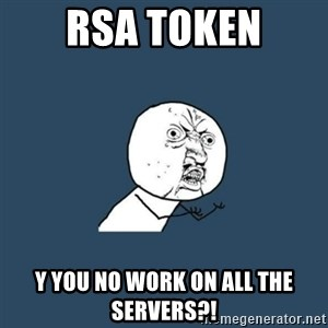 y you no - RSA Token Y you no work on all the servers?!