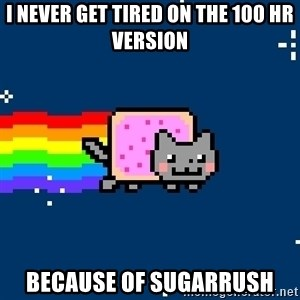 Nyancat - i never get tired on the 100 hr version because of sugarrush