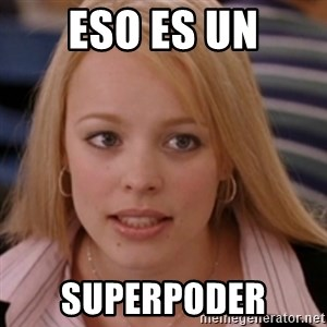 mean girls - eso es un superpoder