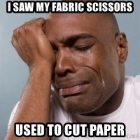 cryingblackman - i saw my fabric scissors used to cut paper