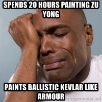 cryingblackman - Spends 20 hours painting zu yong PAINTS BALLISTIC KEVLAR LIKE ARMOUR