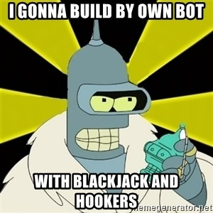 Bender IMHO - i gonna build by own bot with blackjack and hookers