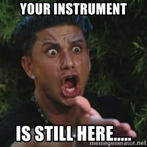 Angry Guido  - Your instrument is still here.....