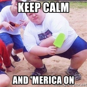 American Fat Kid - keep calm and 'merica on