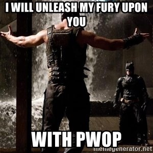 Bane Let the Games Begin - i will unleash my fury upon you with pwop