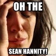 Crying lady - OH THE SEAN HANNITY!