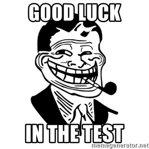Troll Dad - Good luck  in the test