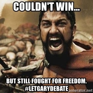 300 - Couldn't win... But still fought for freedom. #LetGaryDebate