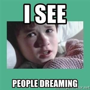 sixth sense - i see people dreaming