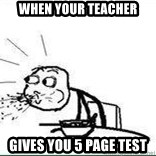 Cereal Guy Spit - When your teacher gives you 5 page test
