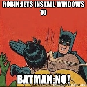 batman slap robin - robin:lets install windows 10 batman:NO!