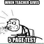 Cereal Guy Spit - when teacher gives 5 page test