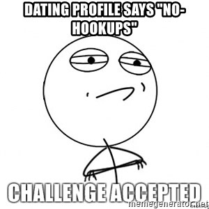 "Challenge Accepted HD - Dating profile says ""no-hookups"""