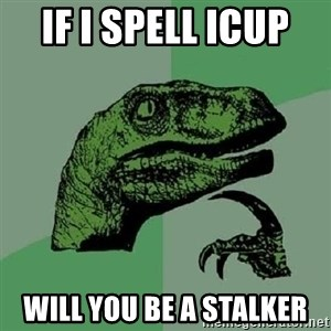 Philosoraptor - If i spell Icup  will you be a stalker
