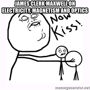 NOW KISS - James Clerk Maxwell on Electricity, magnetism and optics