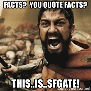 300 - facts?  you quote facts? this..is..sfgate!