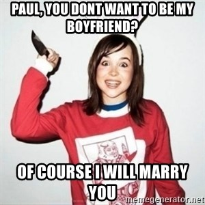 Crazy Girlfriend Ellen - Paul, You dont want to be my Boyfriend? Of course I will marry you