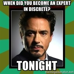 Tony Stark iron - when did you become an expert in discrete? tonight
