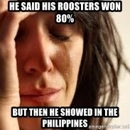 Crying lady - He said his roosters won 80% but then he showed in the philippines