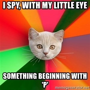 Advice Cat - i spy, with my little eye something beginning with 'p'