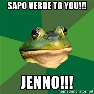 Sapo - Sapo verde to you!!! Jenno!!!