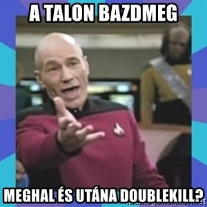 what  the fuck is this shit? - A Talon bazdmeg meghal és utána doublekill?