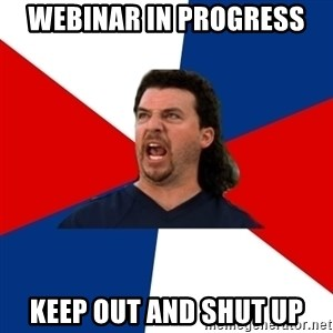 kenny powers - Webinar in progress keep out and shut up