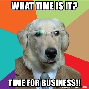 Business Dog - What time is it? Time for Business!!