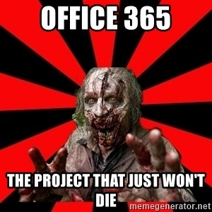 Zombie - OFFICE 365 THE PROJECT THAT JUST WON'T DIE