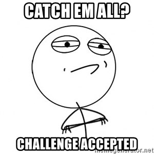 Challenge Accepted HD - Catch em all? Challenge accepted