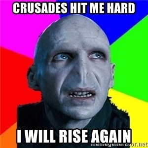 Poor Planning Voldemort - Crusades hit me hard I will rise again