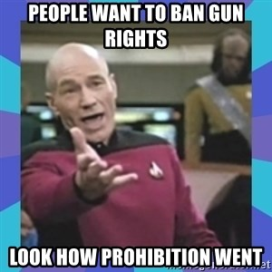 what  the fuck is this shit? - People want to ban gun rights look how prohibition went