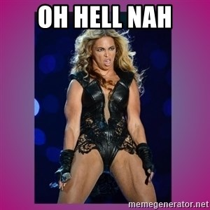 Ugly Beyonce - OH HELL NAH
