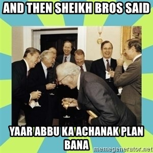 reagan white house laughing - AND THEN SHEIKH BROS SAID YAAR ABBU KA ACHANAK PLAN BANA
