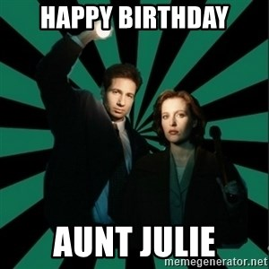 "Typical fans ""The X-files"" - Happy birthday Aunt julie"