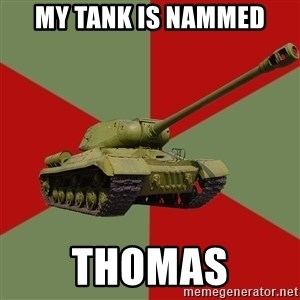IS-2 Greatest Tank of WWII - MY tank is nammed Thomas