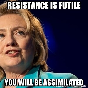hillary - Resistance is futile You will be assimilated