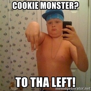Swagmaster - Cookie Monster? TO THA LEFT!