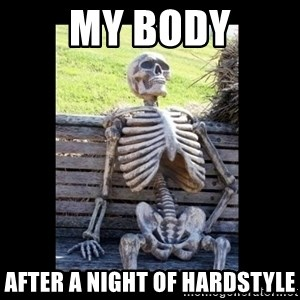 Still Waiting - My body After a night of hardstyle