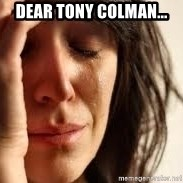 Crying lady - Dear tony colman...
