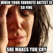 Crying lady - When your favorite artist is so fine She makes you cry