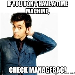 Doctor Who - If you don't have a time machine,  check Managebac!