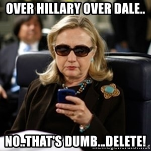 Hillary Text - Over Hillary Over Dale.. No..that's dumb...DELETE!