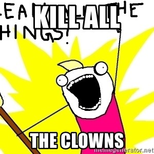 clean all the things - KILL ALL THE CLOWNS