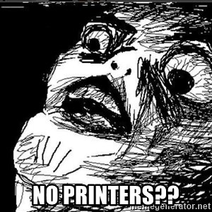 Extreme Rage Face -  no printers??
