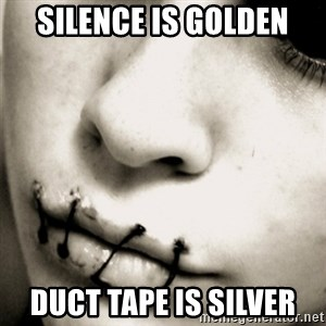 silence - Silence is golden duct tape is silver
