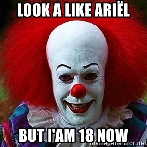Pennywise the Clown - Look a like Ariël But I'am 18 now